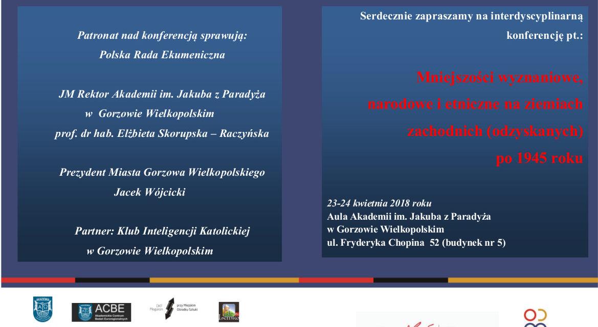 """23-24 kwietnia 2018 – konferencja """"Mniejszości wyznaniowe, narodowe i etniczne na ziemiach zachodnich (odzyskanych) po 1945 r."""""""