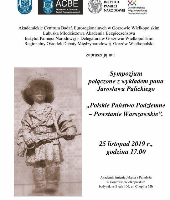 """Sympozjum  połączone z wykładem """"Polskie Państwo Podziemne  – Powstanie Warszawskie""""."""