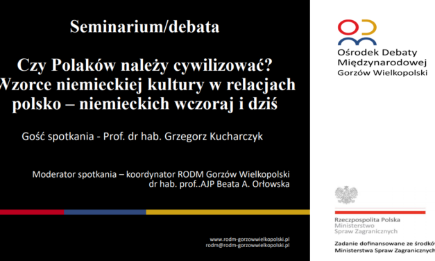Czy Polaków należy cywilizować ? Wzorce niemieckiej kultury w relacjach polsko – niemieckich wczoraj i dziś