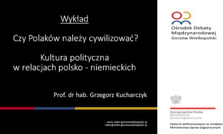 Czy Polaków należy cywilizować?  Kultura polityczna w relacjach polsko – niemieckich.