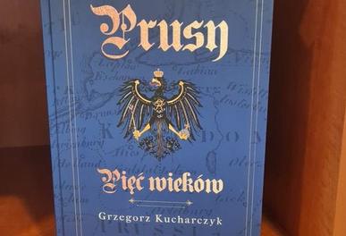 """Wywiad z autorem prof. Grzegorzem Kucharczykiem """"Prusy pięciu wieków"""""""